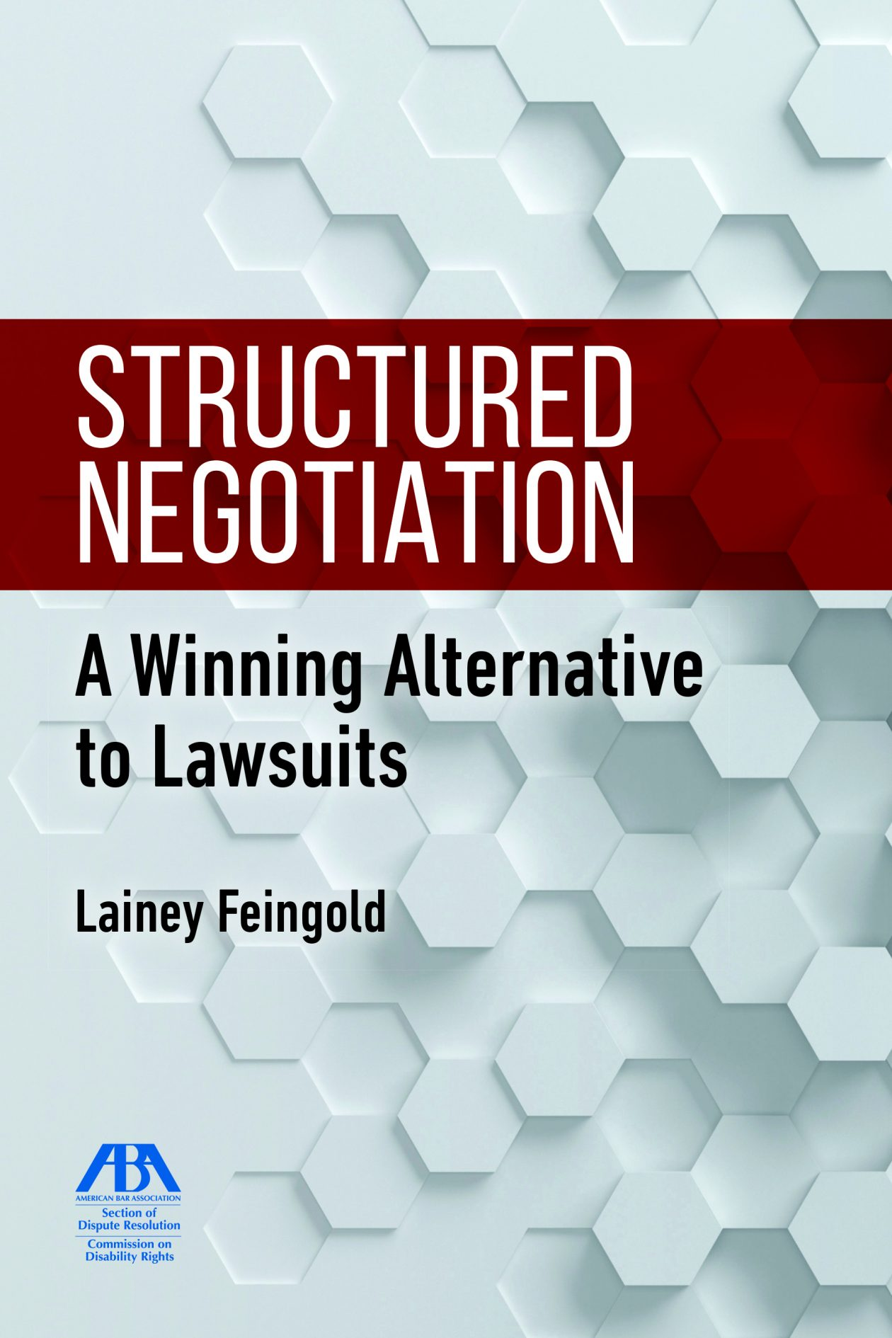 Book cover of Structured Negotiation, A Winning Alternative to Lawsuits